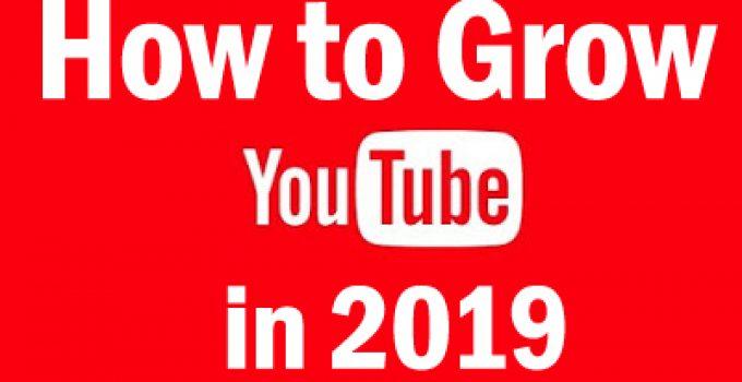 grow youtube in 2019